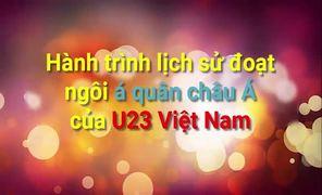 Hành trình lịch sử đoạt ngôi á quân châu Á của U23 Việt Nam