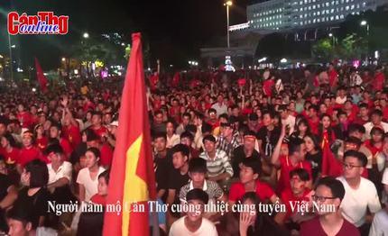 Người hâm mộ Cần Thơ cuồng nhiệt cùng tuyển Việt Nam