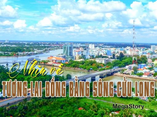 [MegaStory] Nhìn về tương lai đồng bằng sông Cửu Long