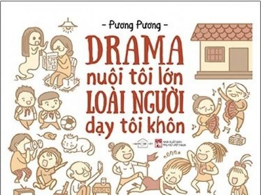 """Thư giãn với """"Drama nuôi tôi lớn, loài người dạy tôi khôn"""""""
