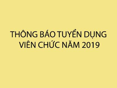 THÔNG BÁO TUYỂN DỤNG VIÊN CHỨC NĂM 2019