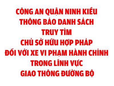 Công an quận Ninh Kiều thông báo danh sách Truy tìm chủ sở hữu hợp pháp đối với xe vi phạm hành chính trong lĩnh vực giao thông đường bộ